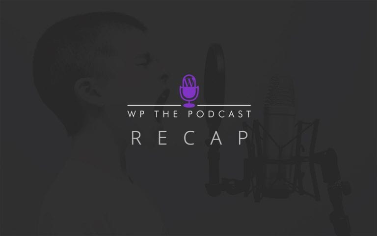 WP The Podcast Weekly Recap