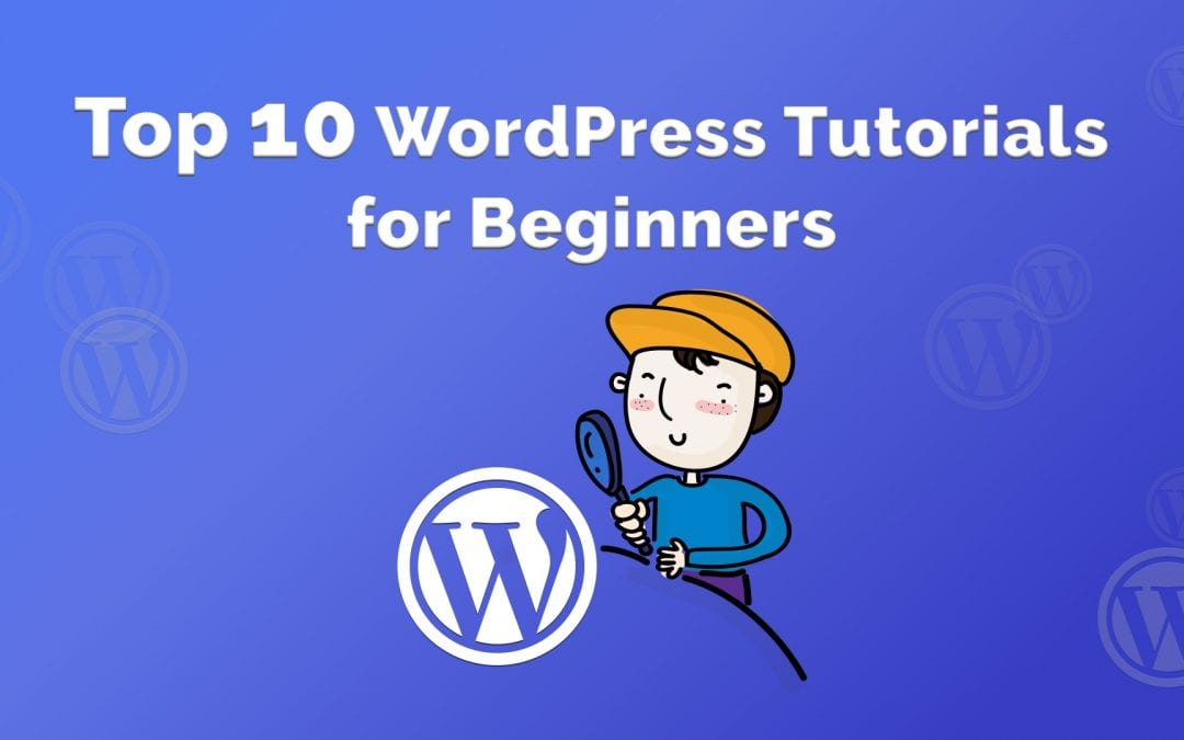 Top 10 WordPress Tutorials for Beginners