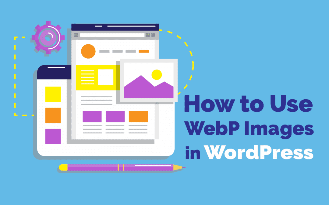 What is WebP and How to Use WebP Images in WordPress