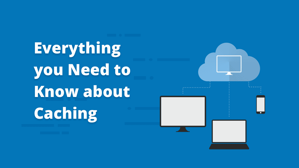 Everything You Need to Know About Caching for Your WordPress Website