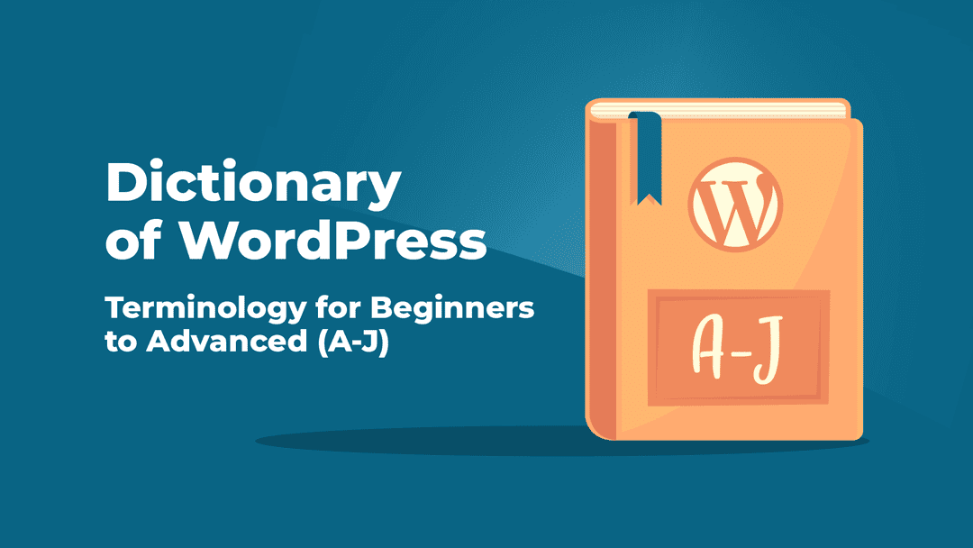 Dictionary of WordPress – Terminology for Beginners to Advanced (A-J)